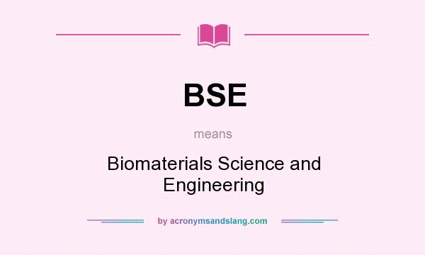 What does BSE mean? It stands for Biomaterials Science and Engineering