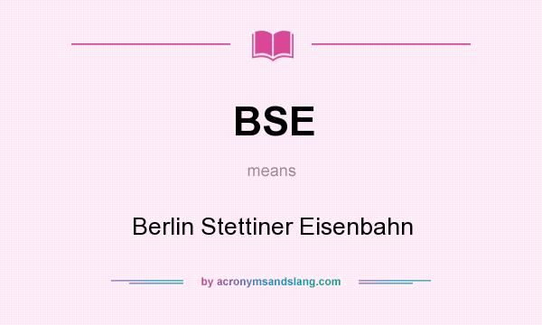 What does BSE mean? It stands for Berlin Stettiner Eisenbahn