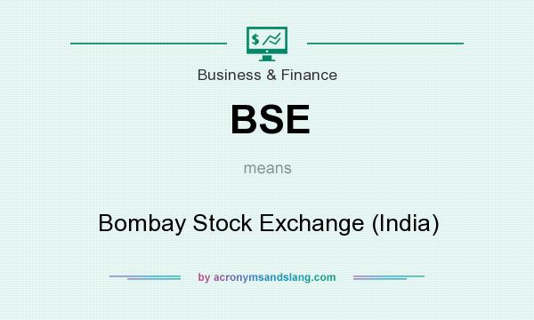 What does BSE mean? It stands for Bombay Stock Exchange (India)