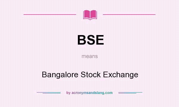 What does BSE mean? It stands for Bangalore Stock Exchange