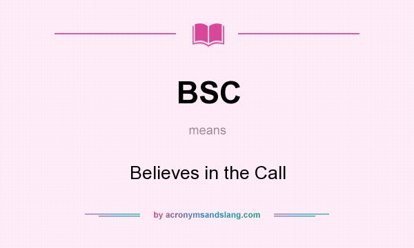 What does BSC mean? It stands for Believes in the Call
