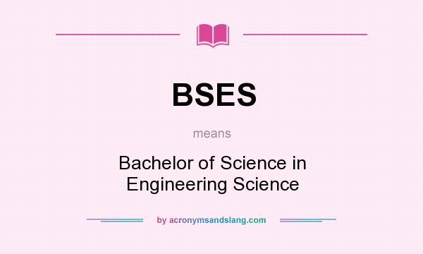 What does BSES mean? It stands for Bachelor of Science in Engineering Science