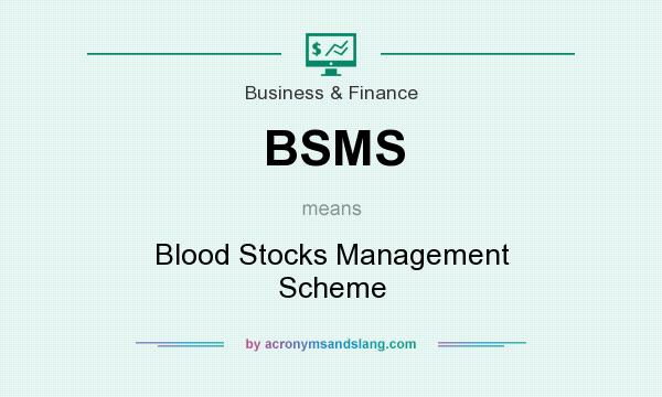 What does BSMS mean? It stands for Blood Stocks Management Scheme