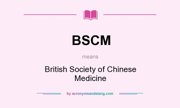 What does BSCM mean? It stands for British Society of Chinese Medicine