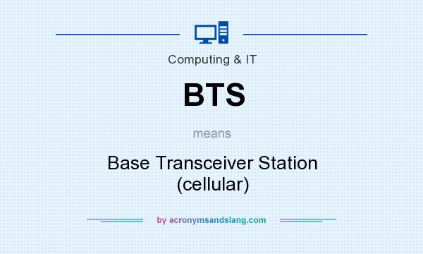 What does BTS mean? It stands for Base Transceiver Station (cellular)