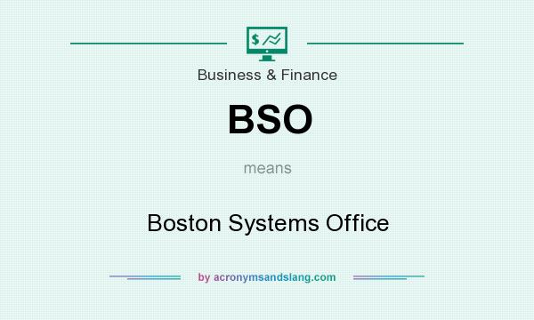 What does BSO mean? It stands for Boston Systems Office