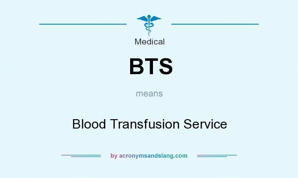 What does BTS mean? It stands for Blood Transfusion Service