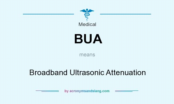 What does BUA mean? It stands for Broadband Ultrasonic Attenuation