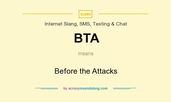 What does BTA mean? It stands for Before the Attacks