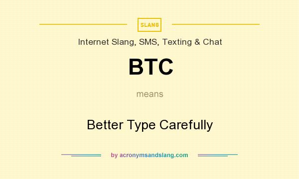What does BTC mean? It stands for Better Type Carefully
