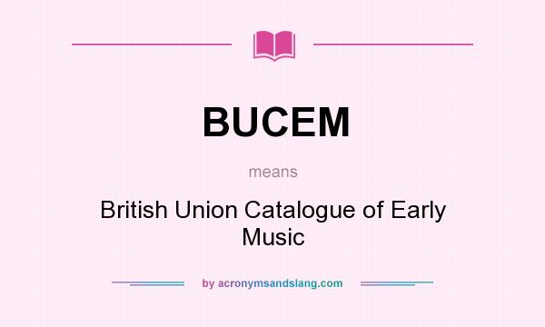 What does BUCEM mean? It stands for British Union Catalogue of Early Music