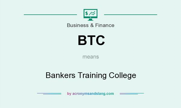What does BTC mean? It stands for Bankers Training College