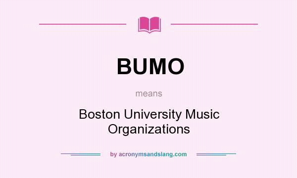 What does BUMO mean? It stands for Boston University Music Organizations