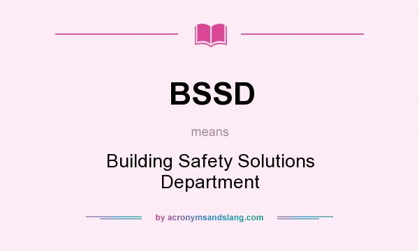 What does BSSD mean? It stands for Building Safety Solutions Department