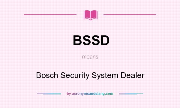 What does BSSD mean? It stands for Bosch Security System Dealer