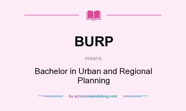 What does BURP mean? It stands for Bachelor in Urban and Regional Planning