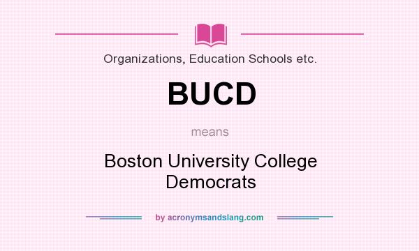 What does BUCD mean? It stands for Boston University College Democrats