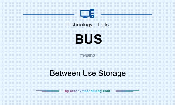 What does BUS mean? It stands for Between Use Storage