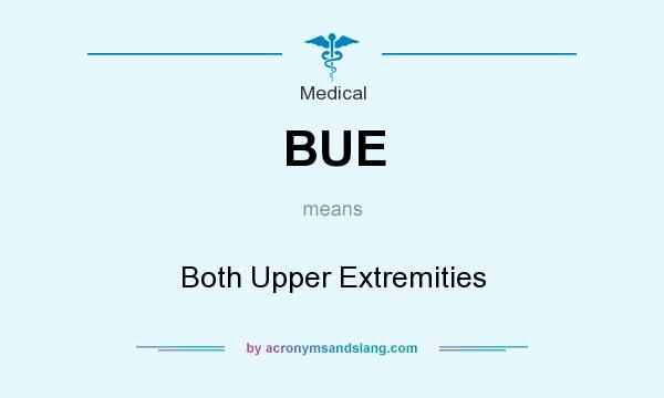What does BUE mean? It stands for Both Upper Extremities