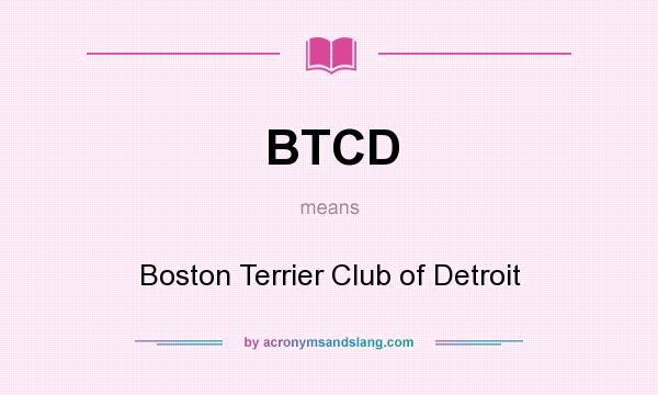What does BTCD mean? It stands for Boston Terrier Club of Detroit