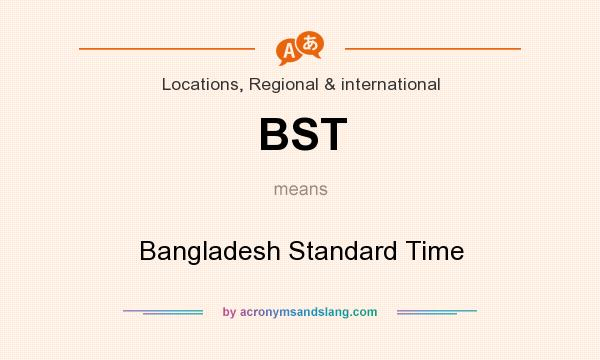 What does BST mean? It stands for Bangladesh Standard Time