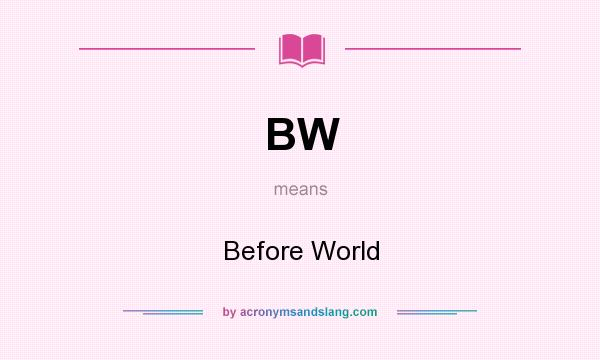 What does BW mean? It stands for Before World