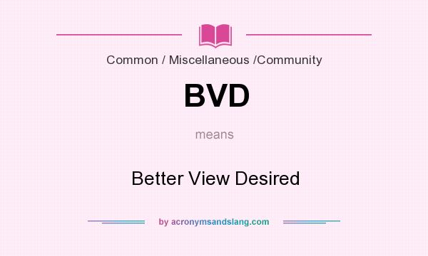 What does BVD mean? It stands for Better View Desired