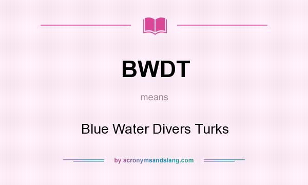 What does BWDT mean? It stands for Blue Water Divers Turks