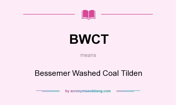 What does BWCT mean? It stands for Bessemer Washed Coal Tilden