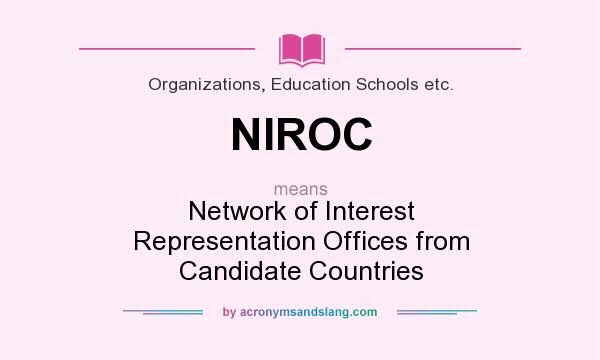 What does NIROC mean? It stands for Network of Interest Representation Offices from Candidate Countries
