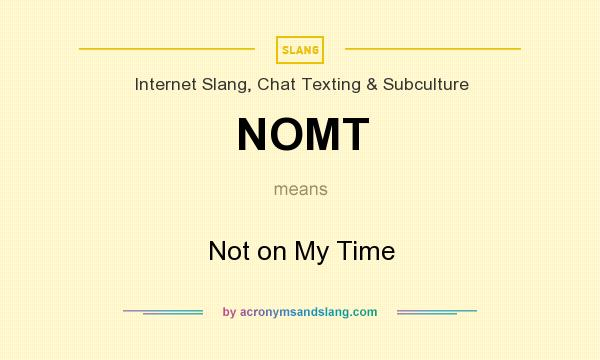What does NOMT mean? It stands for Not on My Time