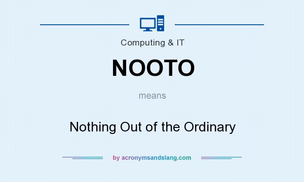 What does NOOTO mean? It stands for Nothing Out of the Ordinary
