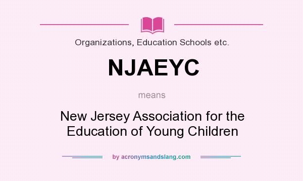 What does NJAEYC mean? It stands for New Jersey Association for the Education of Young Children