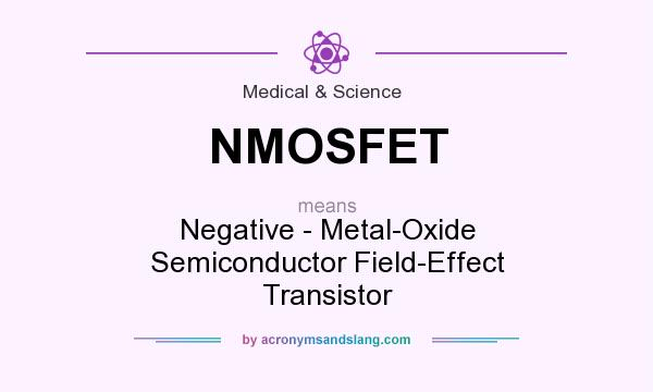What does NMOSFET mean? It stands for Negative - Metal-Oxide Semiconductor Field-Effect Transistor