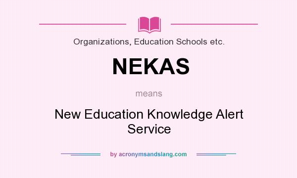 What does NEKAS mean? It stands for New Education Knowledge Alert Service