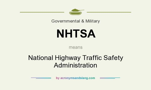 What does NHTSA mean? It stands for National Highway Traffic Safety Administration