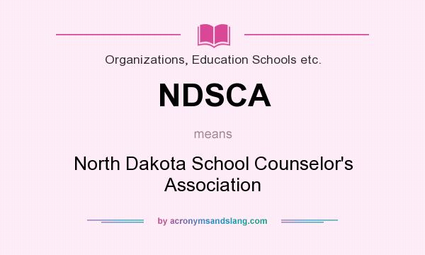 What does NDSCA mean? It stands for North Dakota School Counselor`s Association