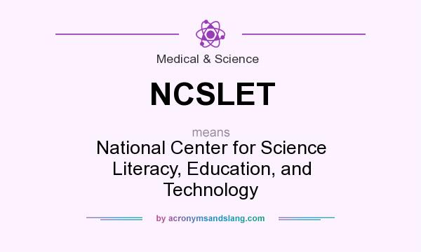 What does NCSLET mean? It stands for National Center for Science Literacy, Education, and Technology