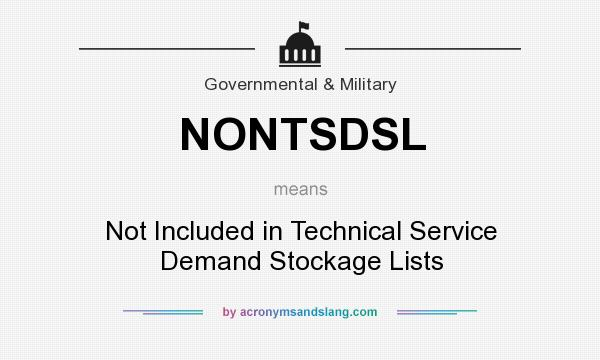 What does NONTSDSL mean? It stands for Not Included in Technical Service Demand Stockage Lists