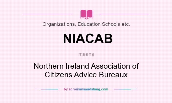 What does NIACAB mean? It stands for Northern Ireland Association of Citizens Advice Bureaux