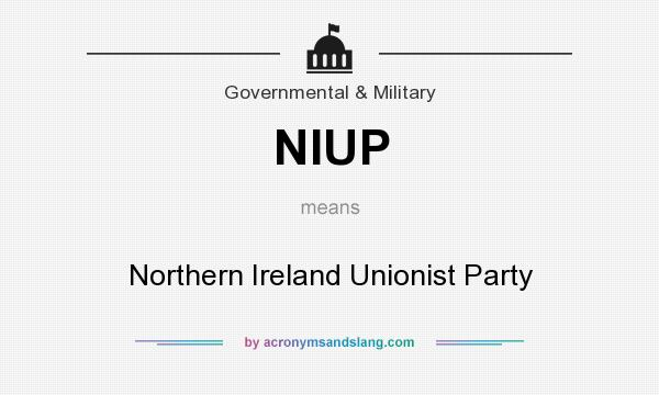 What does NIUP mean? It stands for Northern Ireland Unionist Party