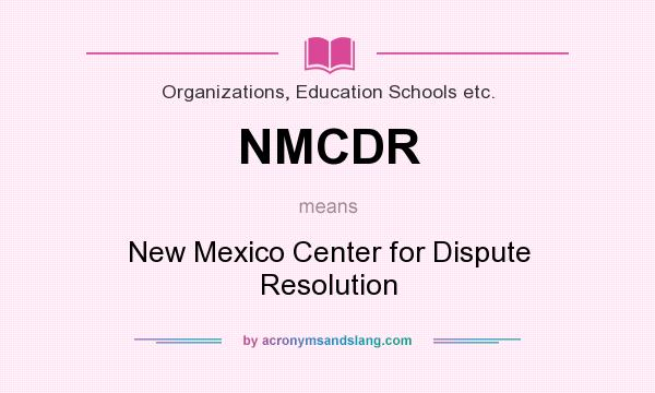 What does NMCDR mean? It stands for New Mexico Center for Dispute Resolution