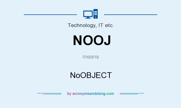 What does NOOJ mean? It stands for NoOBJECT