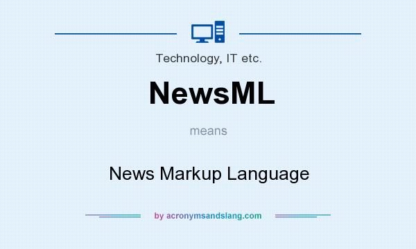 What does NewsML mean? It stands for News Markup Language