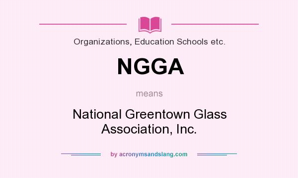 What does NGGA mean? It stands for National Greentown Glass Association, Inc.