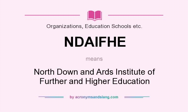 What does NDAIFHE mean? It stands for North Down and Ards Institute of Further and Higher Education