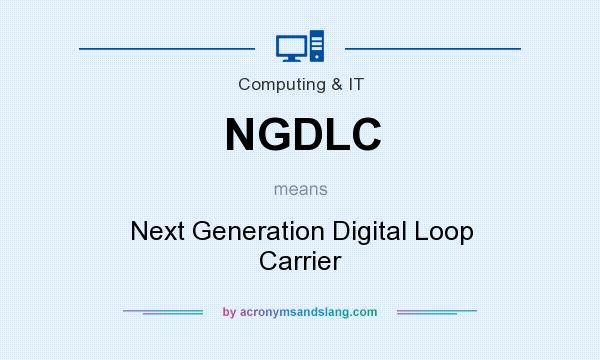 What does NGDLC mean? It stands for Next Generation Digital Loop Carrier