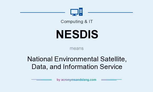 What does NESDIS mean? It stands for National Environmental Satellite, Data, and Information Service