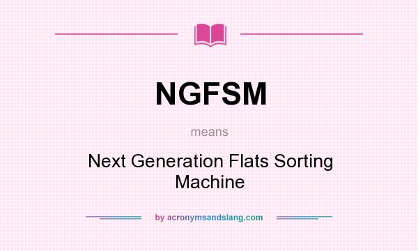What does NGFSM mean? It stands for Next Generation Flats Sorting Machine