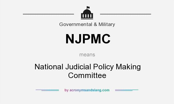 What does NJPMC mean? It stands for National Judicial Policy Making Committee